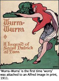 """˜Wurra-Wurra""™ is the first time ""˜worry""™ was attached to an Alfred image in print, 1911."